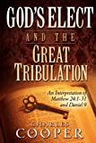 God's Elect and the Great Tribulation: An Interpretation of Matthew 24:1-31 and Daniel 9