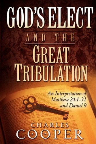 God's Select and the Great Tribulation: An Interpretation of Matthew 24:1-31 and Daniel 9