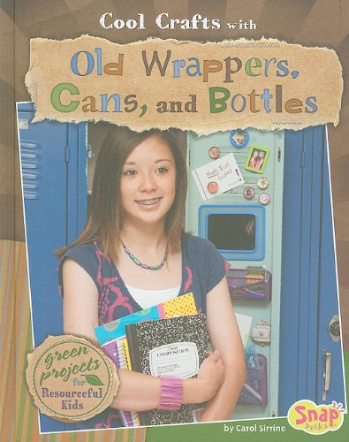 Download Cool Crafts with Old Wrappers, Cans, and Bottles: Green Projects for Resourceful Kids (Snap, Green Crafts) pdf