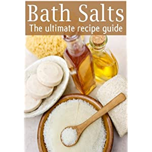 Bath Salts :The Ultimate Guide – Over 30 Healing & Relaxing Bath Recipes 51x8hYzef6L
