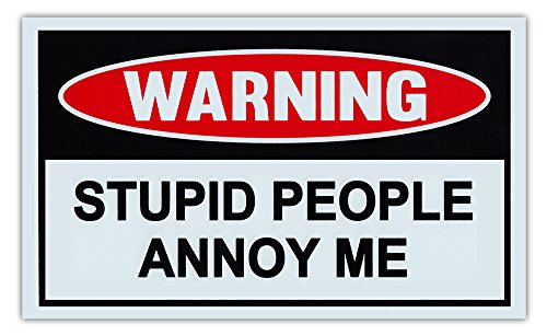 Funny Warning Signs - Stupid People Annoy Me - Man Cave, Garage, Work Shop
