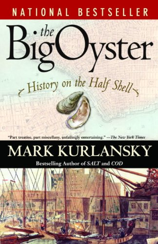 The Big Oyster: History on the Half Shell by Mark Kurlansky