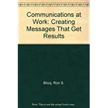 Communicating at work: Creating messages that get results