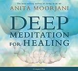 Deep Meditation for Healing by Moorjani, Anita on 07/05/2012 Unabridged edition