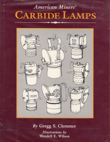 American Miners Carbide Lamps: A Collector's Guide to American Carbide Mine Lighting