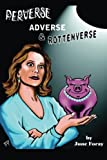 Perverse, Adverse and Rottenverse