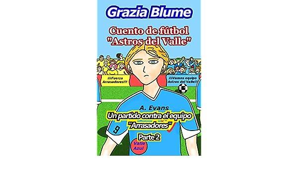 """Amazon.com: Cuento de fútbol """"Astros del Valle"""" Un partido contra el equipo """"Arrasadores"""": Parte 2 (Spanish Edition) eBook: Grazia Blume: Kindle Store"""