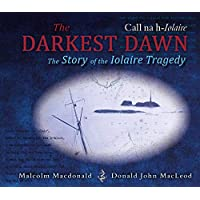 The Darkest Dawn: The Story of the Iolaire Tragedy