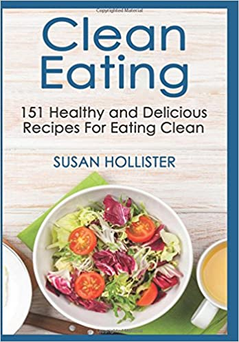 Clean eating 151 healthy and delicious recipes for eating clean clean eating 151 healthy and delicious recipes for eating clean clean eating cookbook with delicious and healthy breakfast lunch dinner and snack forumfinder Images