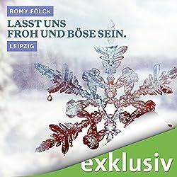Lasst uns froh und böse sein. Leipzig (Winterkrimi)