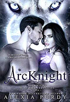 ArcKnight (The ArcKnight Wolf Pack Chronicles #1) by [Purdy, Alexia]