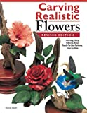 Carving Realistic Flowers, Revised Edition