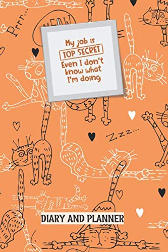 My Job Is Secret | Diary And Planner: Nine Week or Two Month Goal Setting Journal and Planner Undated For Work | Plus Weekly Checklists | Orange, Black and White Funny Cats Design -