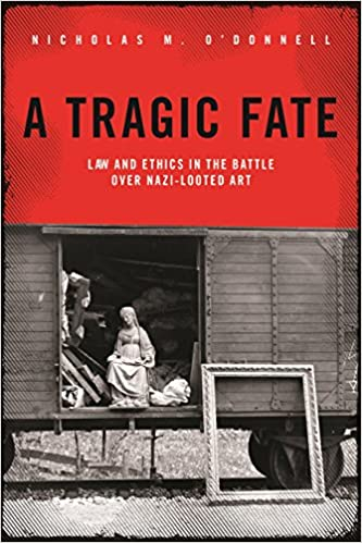 Image result for A Tragic Fate: Law and Ethics in the Battle Over Nazi-Looted Art.