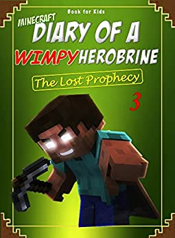 Download for free Book for kids: Minecraft Diary of a Wimpy Herobrine 3: The Lost Prophecy