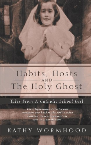 Habits, Hosts and The Holy Ghost: Tales From A Catholic School Girl PDF