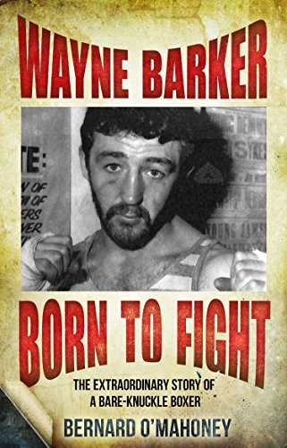 Wayne Barker: Born to Fight: The Extraordinary Story of a Bare-Knuckle (Bare Knuckle Boxers)