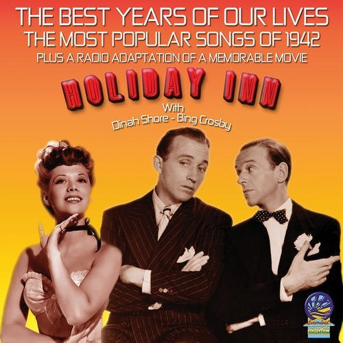 the-best-years-of-our-lives-the-most-popular-songs-of-1942-holiday-inn