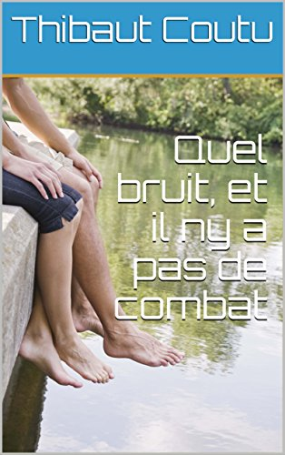 Quel bruit, et il ny a pas de combat (French Edition)