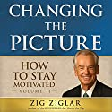 How to Stay Motivated: Changing the Picture Audiobook by Zig Ziglar Narrated by Zig Ziglar