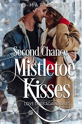 Second Chance Mistletoe Kisses (Love Tries Again Book 1)