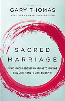 Sacred Marriage: What If God Designed Marriage to Make Us Holy More Than to Make Us Happy? by [Thomas, Gary L.]