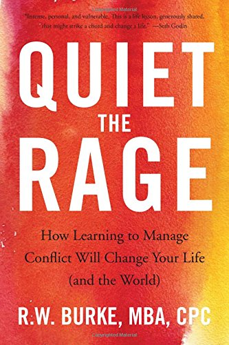 Quiet the Rage: How Learning to Manage Conflict Will Change Your Life (and the World)