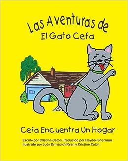 Las Adventuras de El Gato Cefa: Cefa Encuentra Un Hogar (Spanish ...
