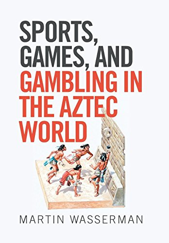 Sports, Games, and Gambling in the Aztec World