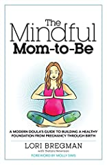 Strengthening your own foundation is one of the very best beginnings you can give your child. In The Mindful Mom-to-Be, doula and pregnancy coach Lori Bregman guides you in your journey toward motherhood by empowering you to find what works b...
