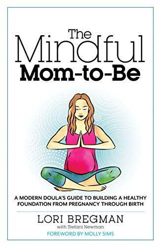 The Mindful Mom-to-Be: A Modern Doula's Guide to Building a Healthy Foundation from Pregnancy Through Birth (Best Tea For Breastfeeding)