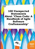 100 Unexpected Statements about Clean Code: A Handbook of Agile Software Craftsmanship
