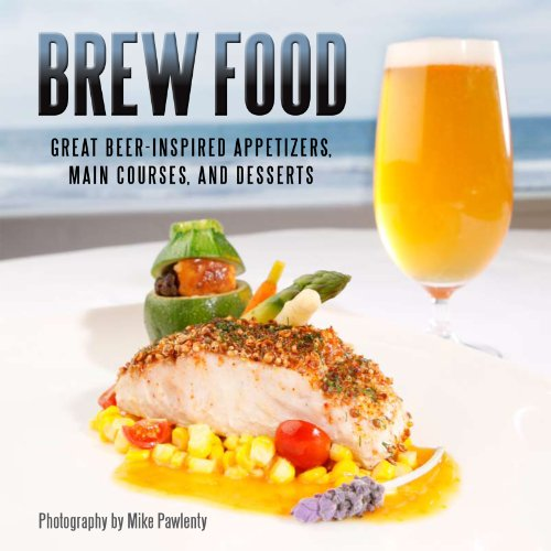 Brew Food: Great Beer-Inspired Appetizers, Main Courses, and Desserts by Bruce Glassman