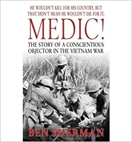 Book [(Medic!: The Story of a Conscientious Objector in the Vietnam War )] [Author: Ben Sherman] [Jul-2004]