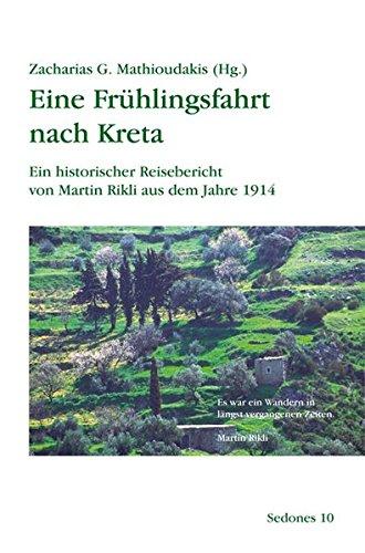 Eine Frühlingsfahrt nach Kreta: Ein historischer Reisebericht von Martin Rikli aus dem Jahre 1914 (Sedones)