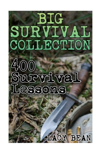 Big Survival Collection: 400 Survival Lessons:: Water Survival Guide, Off-Grid Living, Prepping, Prepper's Internet Connection, Survival Mom, Survival Navigation, Survival Items, Survival Medicine