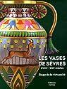 Les vases de Sèvres (XVIIIe-XXIe siècles) : Eloge de la virtuosité par Faÿ-Hallé