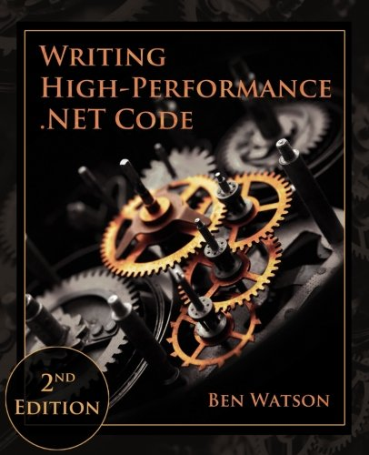 Writing High-Performance .NET Code by Ben Watson