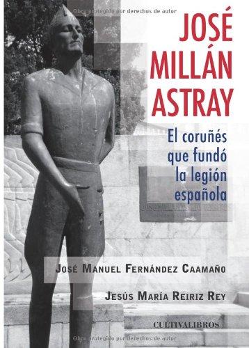 Descargar Libro José Millan - Astray, El Coruñés Que Fundó La Legión José Manuel Fernández Caamaño