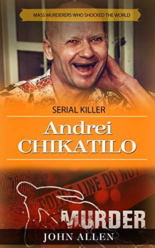 Serial Killer Andrei Chikatilo : Mass murderers who shocked the world