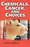 Chemicals, Cancer, and Choices, Peter van Doren, 1882577795