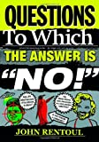 """Questions to Which the Answer Is """"NO!"""", John Rentoul, 1908739304"""