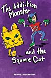 The Addiction Monster and the Square Cat