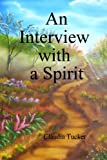 An Interview with a Spirit, Claudia Tucker, 0557643570