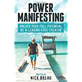 Power Manifesting: Unlock Your Full Potential as a Leading Edge Creator