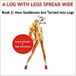 How Goddesses Are Turned into Logs: World History of Turning Women into Mats: A Log with Leg Spread Wide   Andrey Davydov,Olga Skorbatyuk