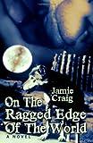 On the Ragged Edge of the World, Jamie Craig, 1602728577