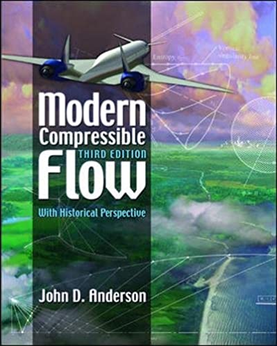 modern compressible flow with historical perspective john anderson rh amazon com modern compressible flow anderson 3rd edition solution manual Modern Compressible Flow Cover