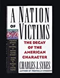A Nation of Victims: The Decay of the American Character
