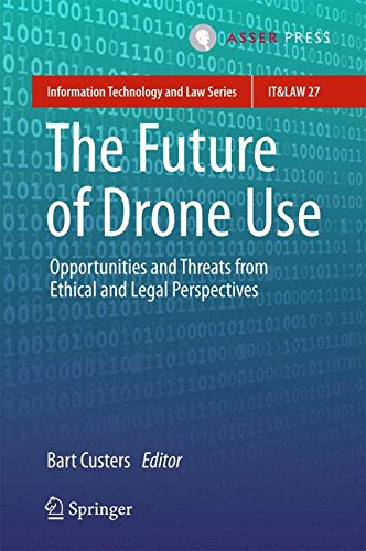 The Future of Drone Use: Opportunities and Threats from Ethical and Legal Perspectives (Information Technology and Law Series)